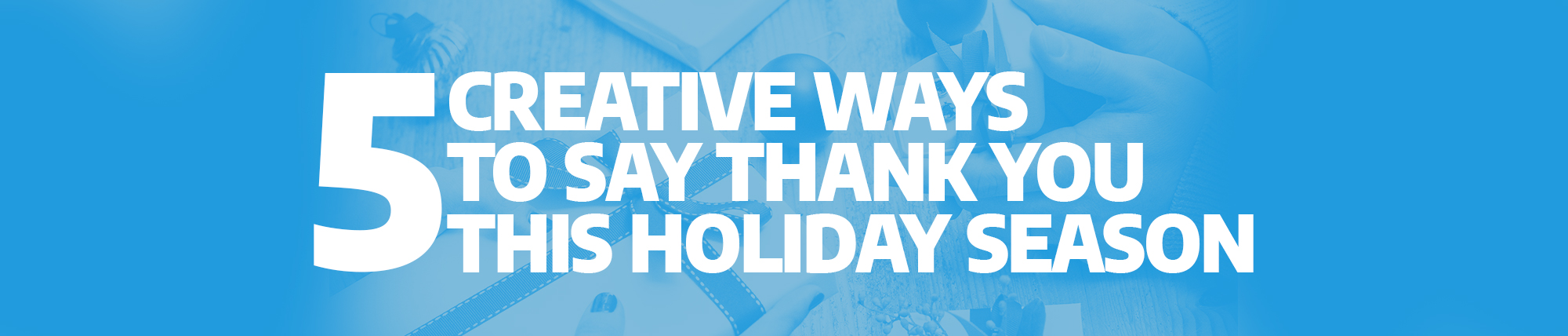 5 Creative Ways to Say Thank You This Holiday Season